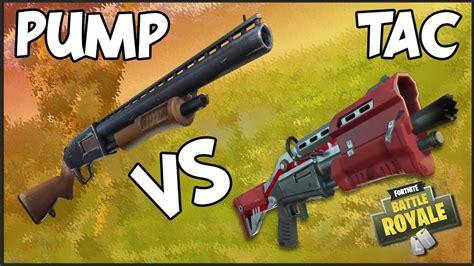 Pump Action Vs Tactical Shotgun Fortnite