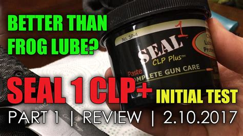 SEAL 1 CLP Plus Initial Test Part 1 Better Than Froglube