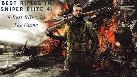 Sniper Elite 4 Best Rifles Youtube