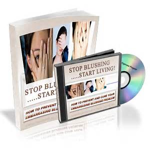 Stop blushing start living how to prevent and cure your embarrasing blushing problem guide