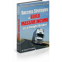 Success strategies to build massive income as a freight broker guide