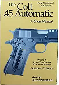 The Colt 45 Automatic A Shop Manual By Jerry Kuhnhausen