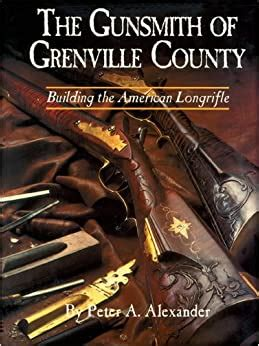 The Gunsmith Of Grenville County Building The American Longrifle