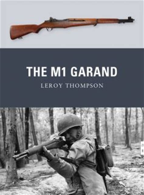 The M1 Garand By Leroy Thompson City Of Publication