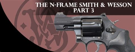 The Nframe Smith Wesson Part 3 Gun Digest