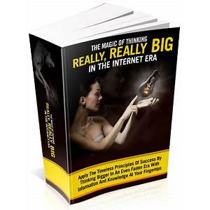 The magic of thinking really, really big in the internet era free trial