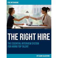 Guide to the right hire: the essential interview system for hiring top talent