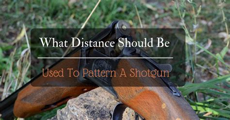 What Distance Should Be Used To Pattern A Shotgun