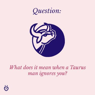Taurus-Question What Does It Mean When A Taurus Man Ignores You.