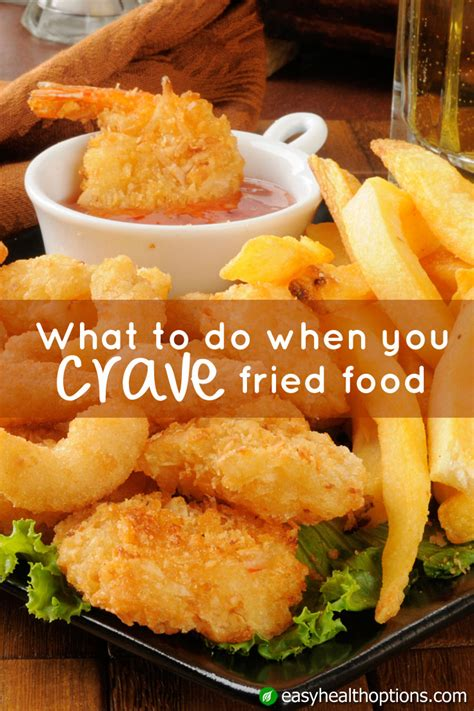 What To Do When You Re Craving Fried Food