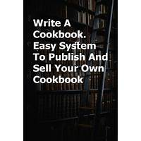 Write a cookbook easy system to publish and sell your own cookbook technique